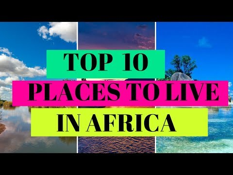 Top 10 Places To Live In Africa
