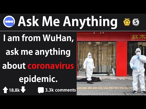 Man From WuHan, China Answers Questions About Coronavirus (r/IAmA)