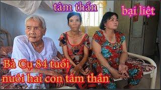Bà Cụ 84 Tuổi Nuôi Hai Cô Con Gái Tàn Tật Tâm Thần
