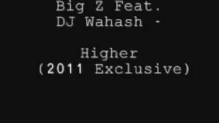 Big Z feat. Dj Wahash - Higher (2011 Exclusive)