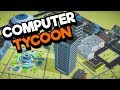 Computer Tycoon - Tycoon Management Computer / PC Building Empire!