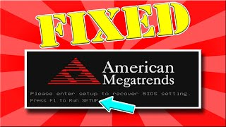 How to troubleshoot and fix American Megatrends - Press F1 to Run SETUP