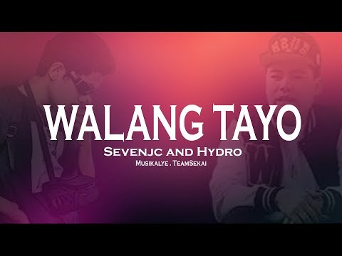 WALANG TAYO - Sevenjc and Hydro Official Lyrics