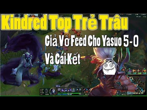 KINDRED TOP GIẢ VỜ FEED 0-5 CHO YASUO BỊ TRẺ TRÂU SÚC PHẠM VÀ CÁI KẾT BẤT NGỜ | Hoàng Kindred