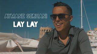 Aymane Serhani - LAY LAY