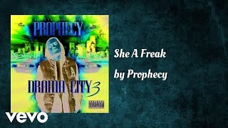 Prophecy - She A Freak (AUDIO)