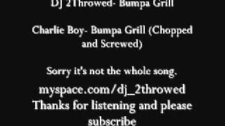 Charlie Boy- Bumpa Grill (Chopped and Screwed) DJ 2Throwed