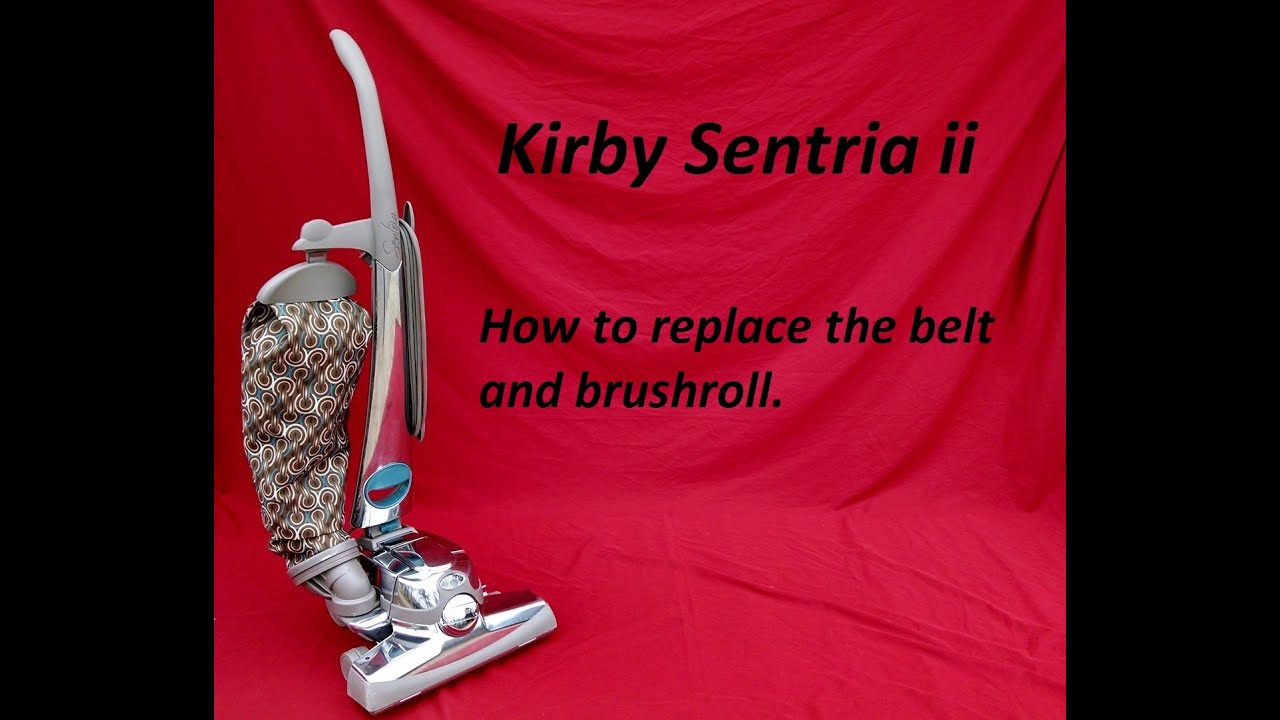 kirby sentria ii belt replacement and brushroll removal
