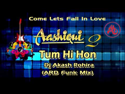 Tum hi ho | Aashiqui 2 (ARD Funk Mix) | Dj Akash Rohira