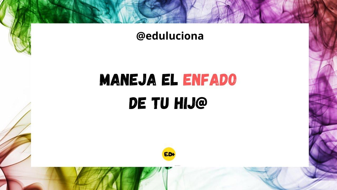 MANEJA EL ENFADO DE TU HIJ@