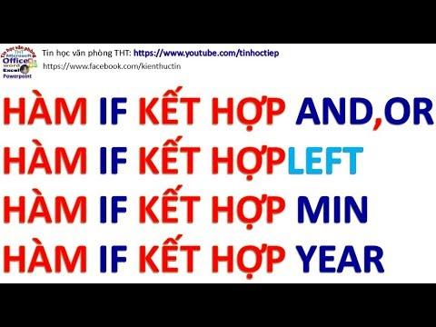 Hàm IF | Hàm IF kết hợp hàm AND, OR, LEFT, MIN, YEAR trong excel | hàm IF lồng IF