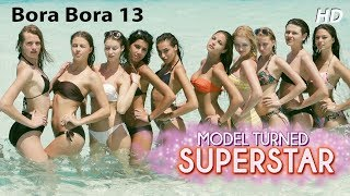 Model Turned Superstar - EPISODE 13 BORA BORA  | Reality Show with 100 Models