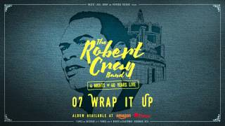 The Robert Cray Band - Wrap It Up - 4 Nights Of 40 Years Live