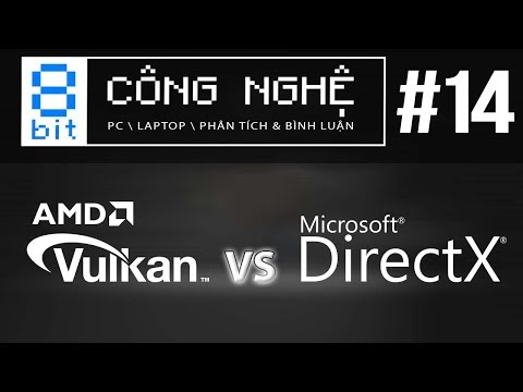 DirectX 12 vs Vulkan: ĐẠI CHIẾN Nền Tảng Đồ Họa, Vulkal Sẽ Là Tương Lai?   8-bit Công Nghệ #14