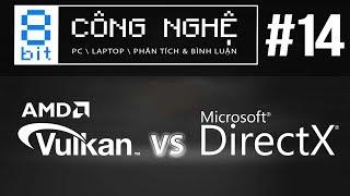 DirectX 12 vs Vulkan: ĐẠI CHIẾN Nền Tảng Đồ Họa, Vulkal Sẽ Là Tương Lai? | 8-bit Công Nghệ #14