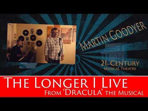 The Longer I Live - from 'Dracula' the musical - Martin Goodyer - 21st Century Musical Theatre