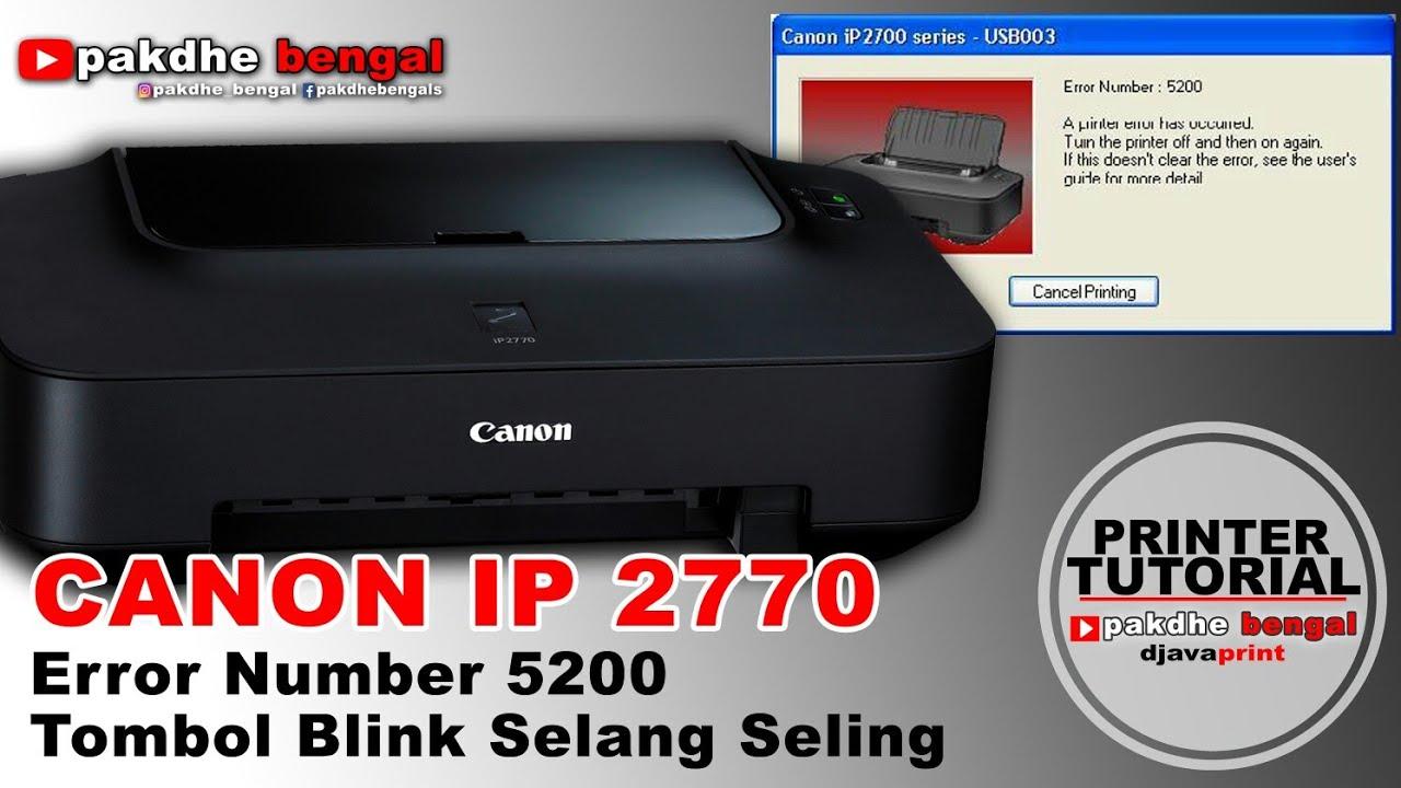 Cara Memperbaiki Printer Canon Ip 2770 Error Number 5200 Dan Tombol