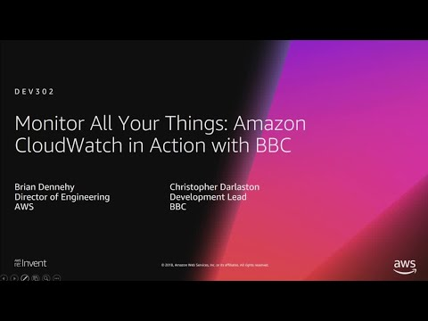 AWS re:Invent 2018: Monitor All Your Things: Amazon CloudWatch in Action with BBC (DEV302)