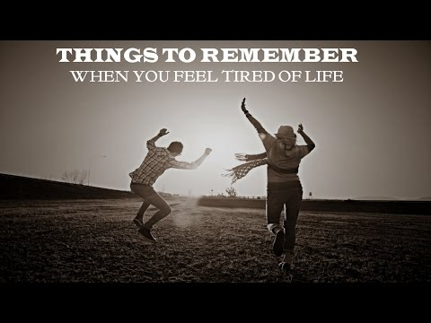 Things To Remember - When You Feel Tired Of Life
