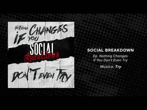 SOCIAL BREAKDOWN - EP NOTHING CHANGES IF YOU DON'T EVEN TRY