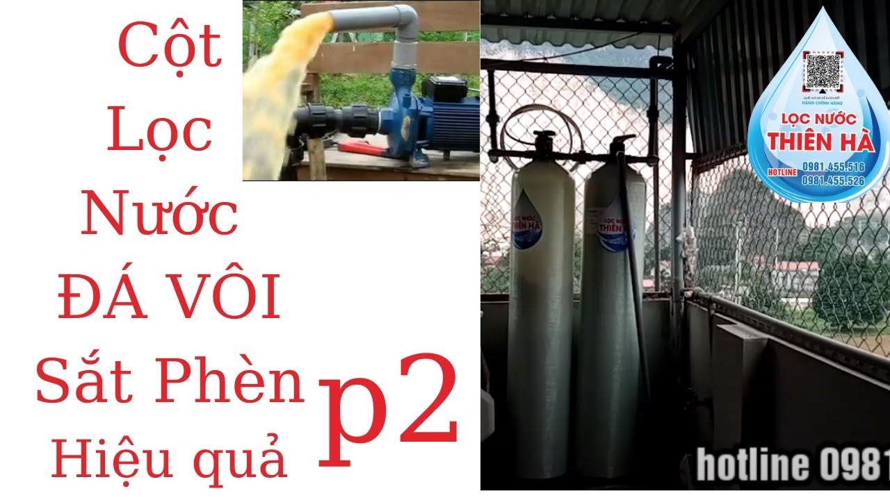 Hướng dẫn p2 lắp, đổ vật liệu lọc 2 cột  xử lý nước nhiễm sắt ,đá vôi  …