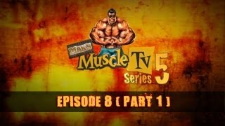 MUSCLE TV SERIES 5 EP8 Pt1