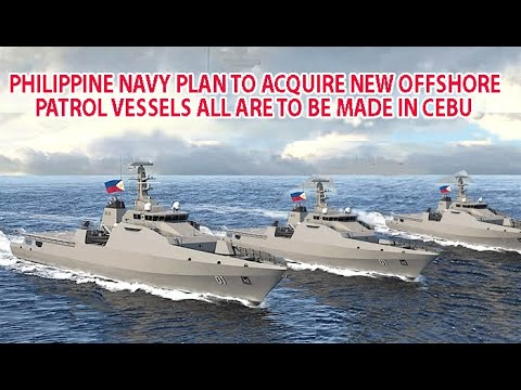Philippine Navy Plan to Acquire New Offshore Patrol Vessels All are to be Made in Cebu