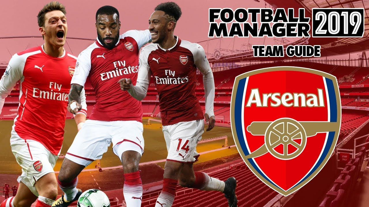 Football Manager 2019 Team Guide: Arsenal (FM19 Arsenal Tactics, Dynamics &  Transfers Guide)