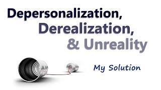 Depersonalization, Derealization, & Unreality [Help]
