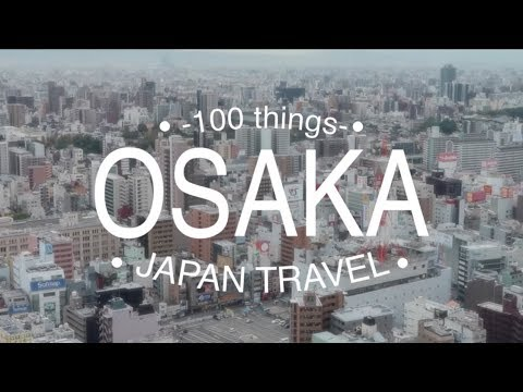 100 THINGS TO DO IN OSAKA | Japan Travel Guide 🇯🇵