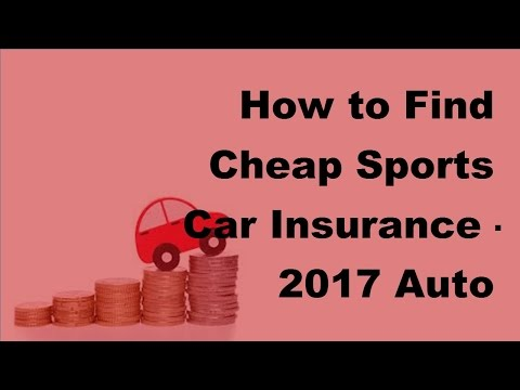 how-to-find-cheap-sports-car-insurance---2017-auto-insurance-basics