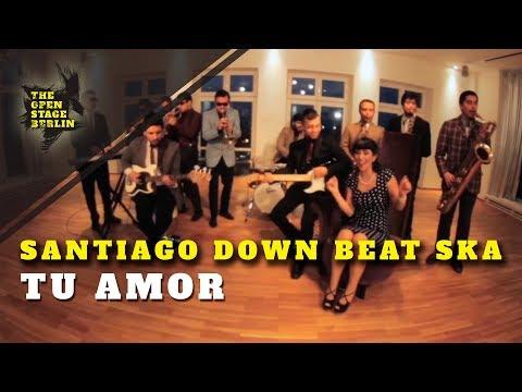 Santiago Down Beat Ska - Tu Amor - The Open Stage Berlin