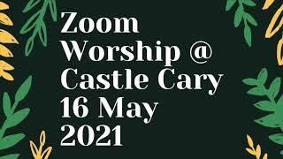 16 May 2021 Zoom Worship @ Castle Cary