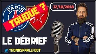 PSG - ETOILE ROUGE : MATCH TRUQUÉ ? VOS REACTIONS ! LE DEBRIEF / 12-10-2018