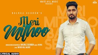 Meri Mithoo (Lyrical Audio) Balraj Sekhon | New Punjabi Song 2018 | White Hill Music