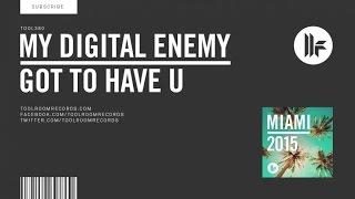My Digital Enemy - Got To Have U