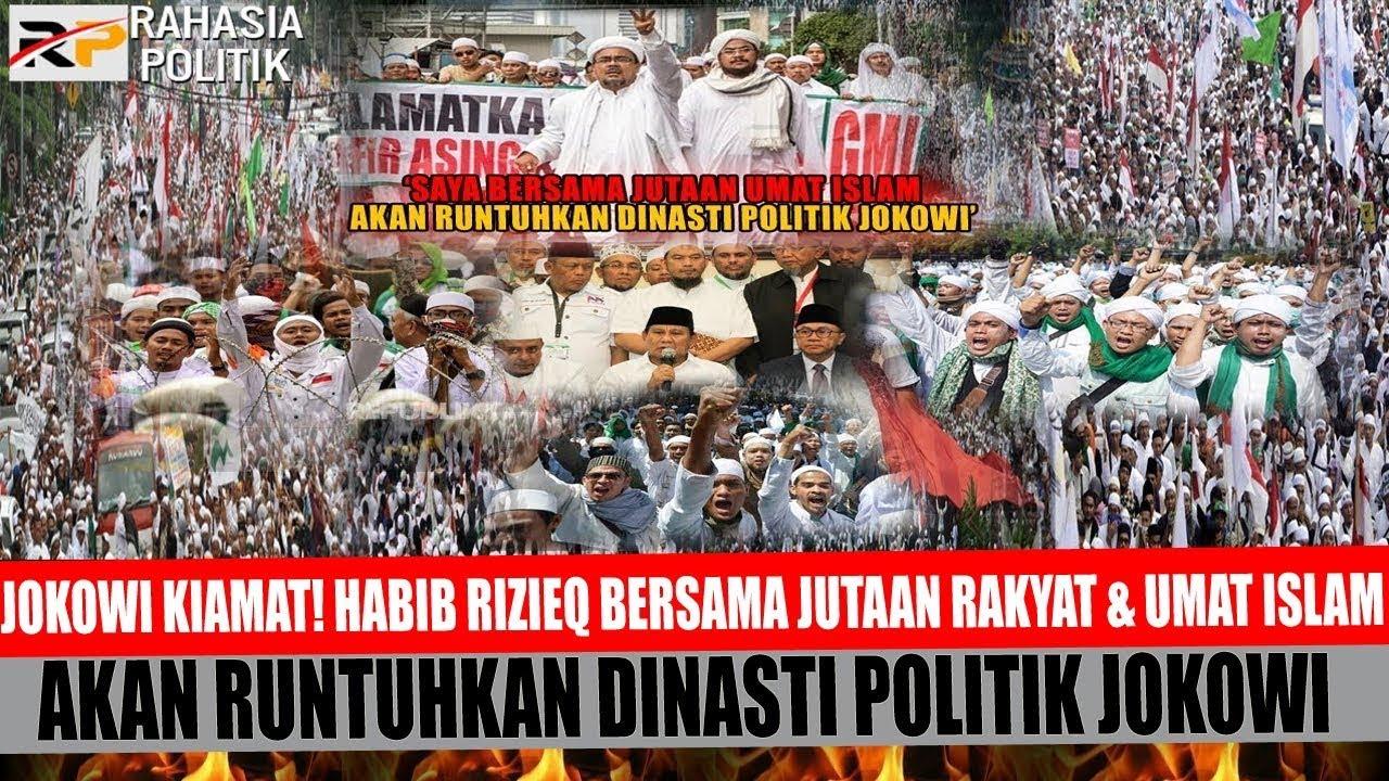 JOKOWI KIAMAT! HABIB RIZIEQ BERSAMA JUTAAN RAKYAT & UMAT ISLAM AKAN RUNTUHKAN DINASTI POLITIK JOKOWI