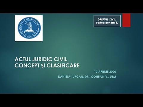 Conf. univ. dr. Daniela Turcan — Actul juridic civil - concept si clasificare (MD)