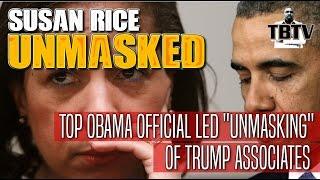 Obama Adviser Susan Rice Led Unmasking of Trump and Trump Associates