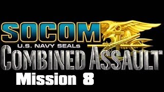 SOCOM: U.S. Navy SEALs Combined Assault: Bombshell: Mission 8 (Lets Play)