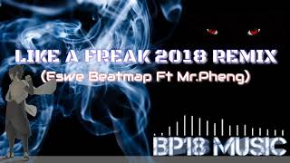 LIKE A FREAK 2018 | ESWE BEATMAP ft MR.PHENG