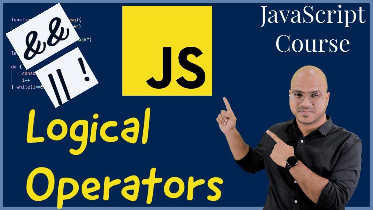 #11 Logical Operators in JavaScript