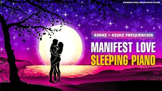639 Hz MANIFEST LOVE ENERGY !! SLEEPING PIANO MUSIC FOR TWIN FLAME REUNION & ATTRACTION