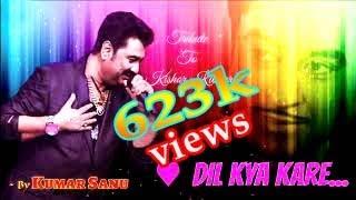 Dil Kya Kare Jab Kisi ko --josh of hit song by  KUMAR SANU