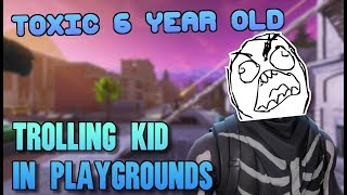 THE MOST TOXIC 6 YEAR OLD! (KID ALMOST CALLED THE COPS) Fortnite Playgrounds Trolling