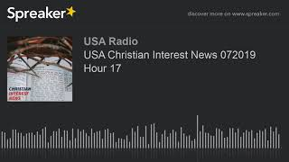 USA Christian Interest News 072019 Hour 17