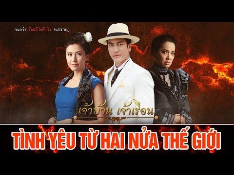 [Thái Drama 2016] Tình Yêu Từ Hai Nửa Thế Giới | Jao Ban Jao Ruen | Jesadaporn Pholdee | Rita Jensen