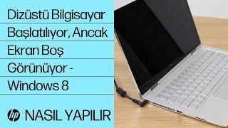 Dizüstü Bilgisayar Başlatılıyor, Ancak Ekran Boş Görünüyor - Windows 8
