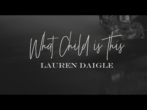 Lauren Daigle - What Child Is This (Lyric Video)