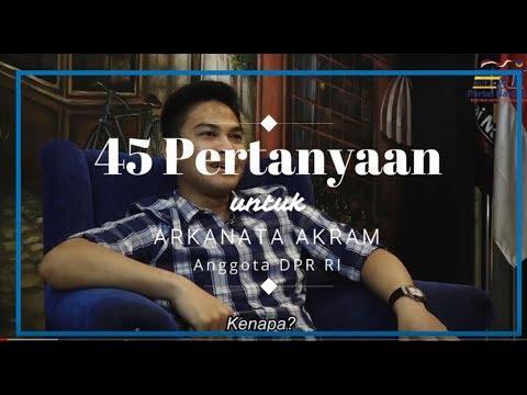 45 Pertanyaan untuk Arkanata Akram Anggota DPR RI